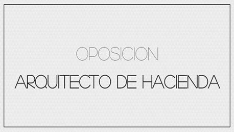 Oposiciones al Cuerpo de Arquitectos de la Hacienda Pública de la Administración General del Estado